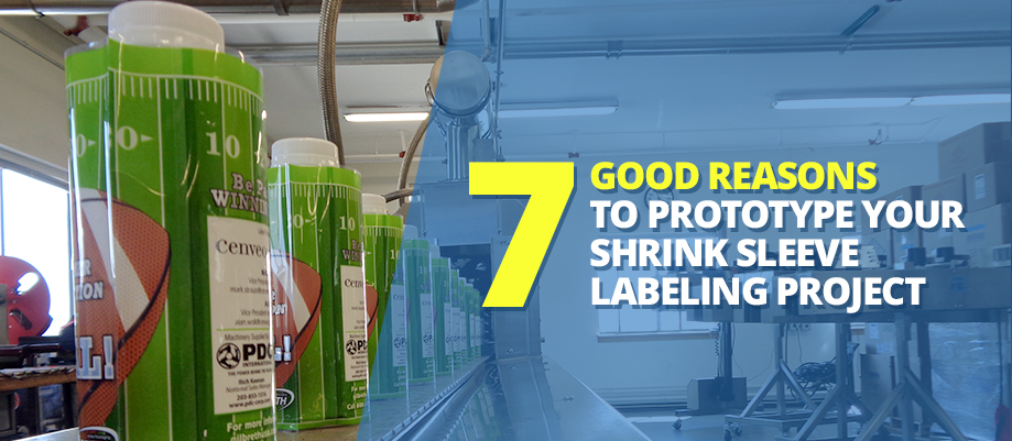 7 Good Reasons to Prototype Your Shrink Sleeve Labeling Project